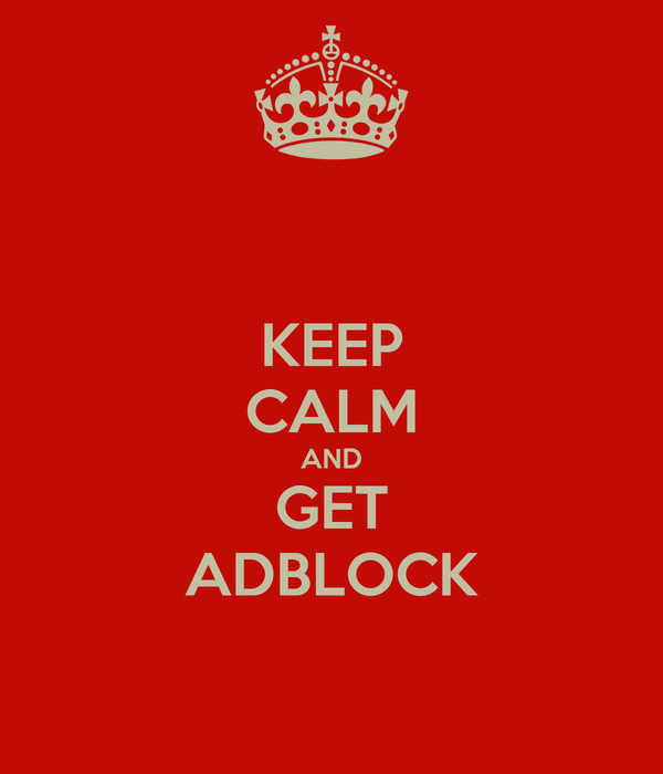 KEEP CALM AND GET ADBLOCK