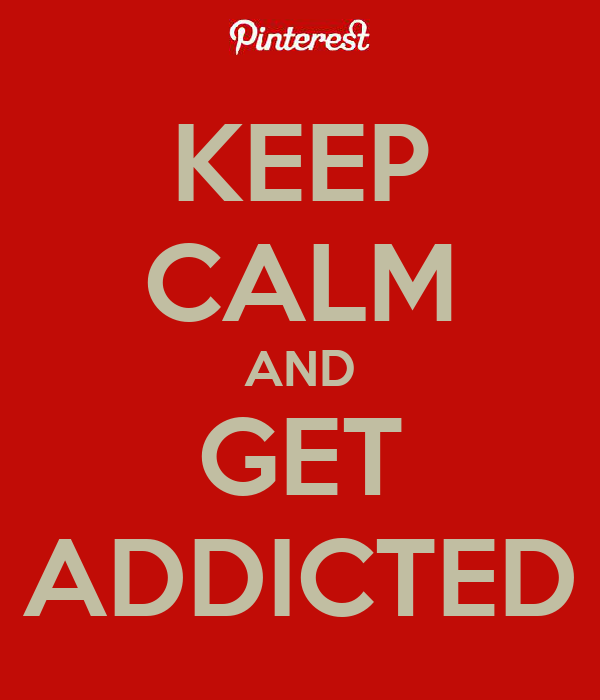 KEEP CALM AND GET ADDICTED