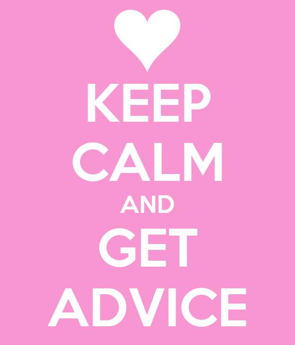 KEEP CALM AND GET ADVICE