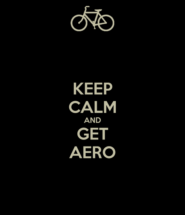 KEEP CALM AND GET AERO