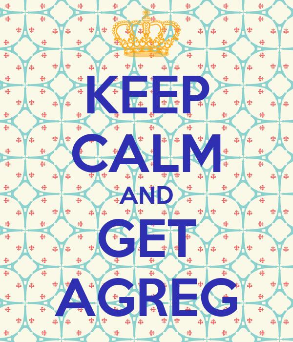 KEEP CALM AND GET AGREG