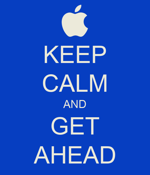 KEEP CALM AND GET AHEAD