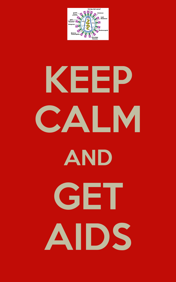 KEEP CALM AND GET AIDS