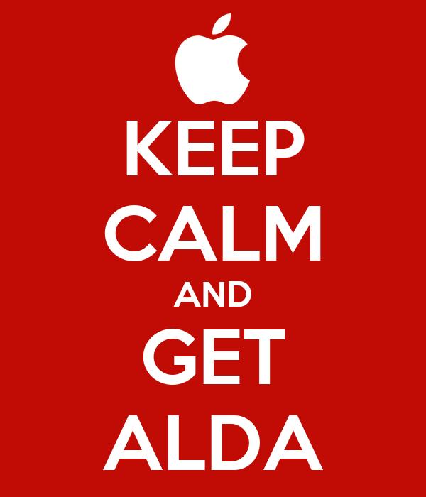 KEEP CALM AND GET ALDA