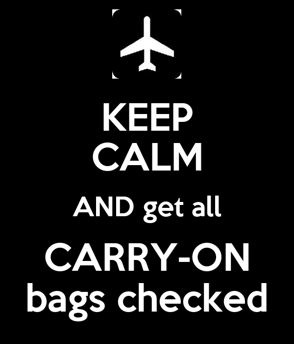KEEP CALM AND get all CARRY-ON bags checked