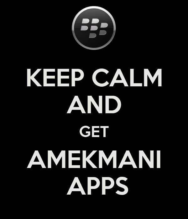 KEEP CALM AND GET AMEKMANI  APPS