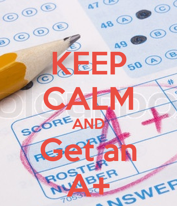 KEEP CALM AND Get an A+