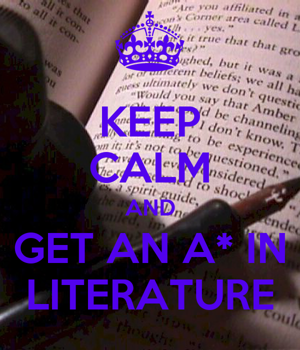 KEEP CALM AND GET AN A* IN LITERATURE