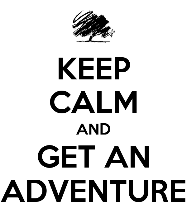 KEEP CALM AND GET AN ADVENTURE
