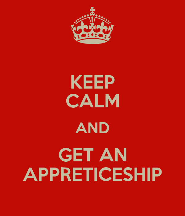 KEEP CALM AND GET AN APPRETICESHIP