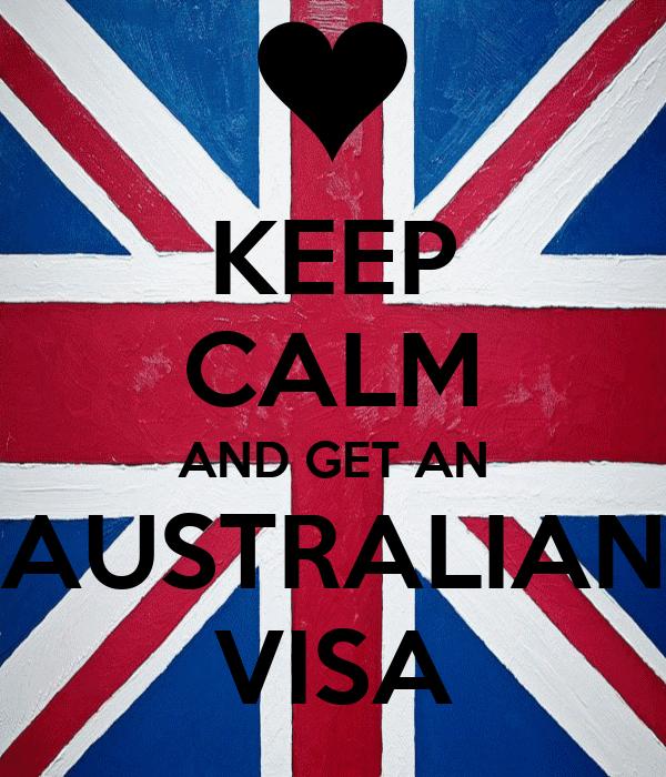 KEEP CALM AND GET AN AUSTRALIAN VISA