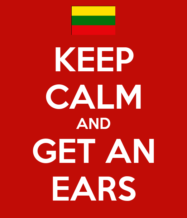 KEEP CALM AND GET AN EARS