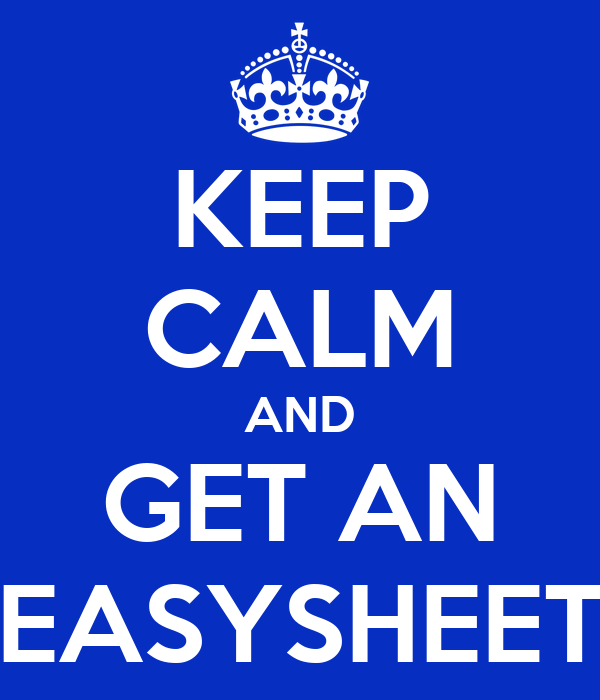 KEEP CALM AND GET AN EASYSHEET