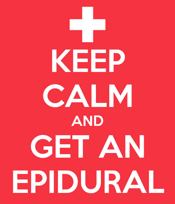 KEEP CALM AND GET AN EPIDURAL