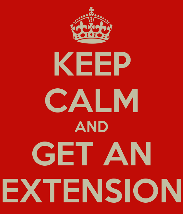 KEEP CALM AND GET AN EXTENSION