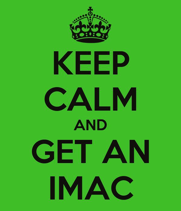 KEEP CALM AND GET AN IMAC