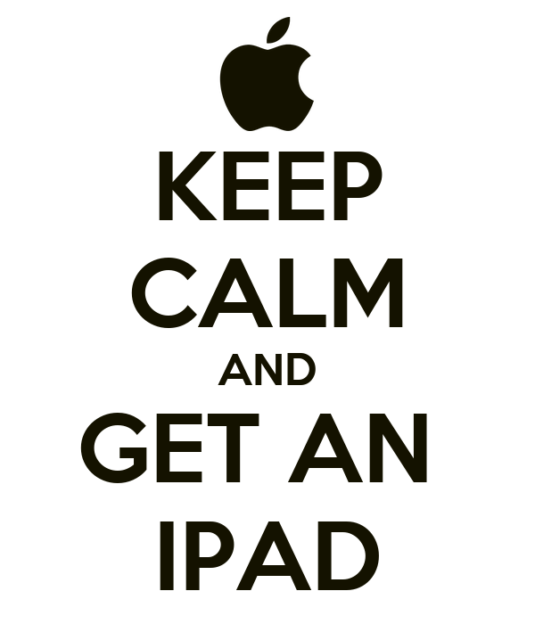 KEEP CALM AND GET AN  IPAD