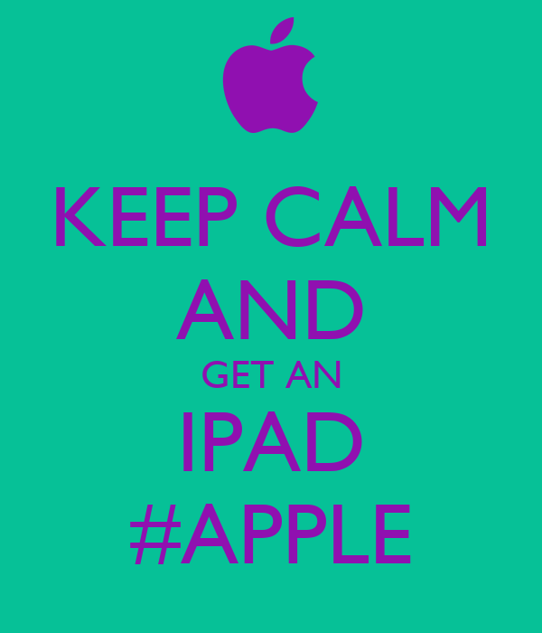 KEEP CALM AND GET AN IPAD #APPLE