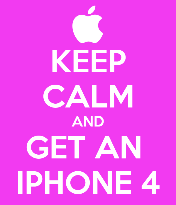 KEEP CALM AND GET AN  IPHONE 4