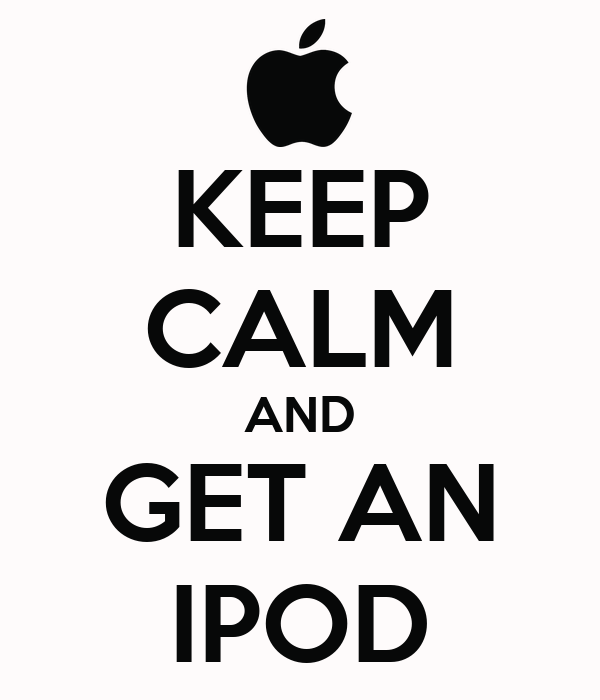 KEEP CALM AND GET AN IPOD