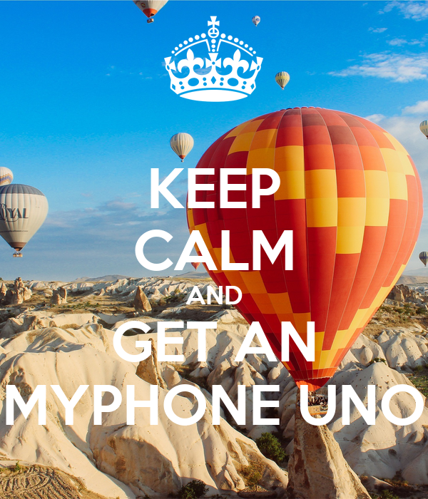 KEEP CALM AND GET AN MYPHONE UNO