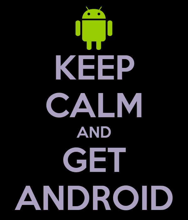 KEEP CALM AND GET ANDROID