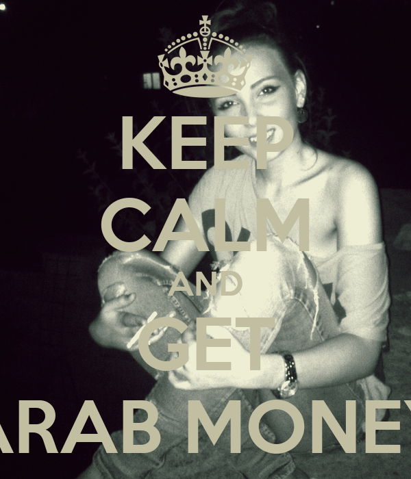 KEEP CALM AND GET ARAB MONEY