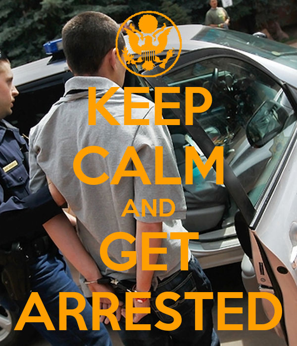 KEEP CALM AND GET ARRESTED