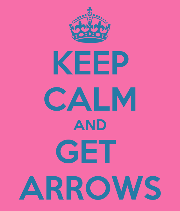 KEEP CALM AND GET  ARROWS