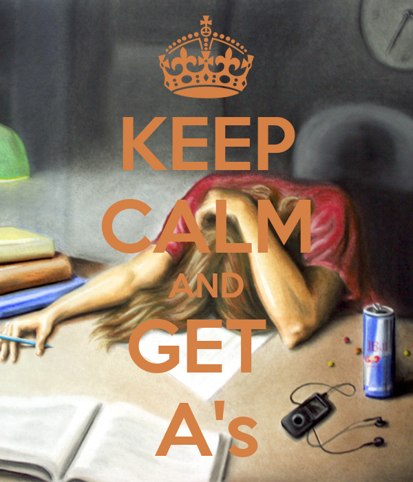 KEEP CALM AND GET  A's