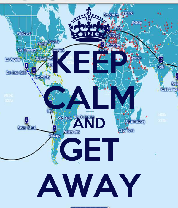 KEEP CALM AND GET AWAY