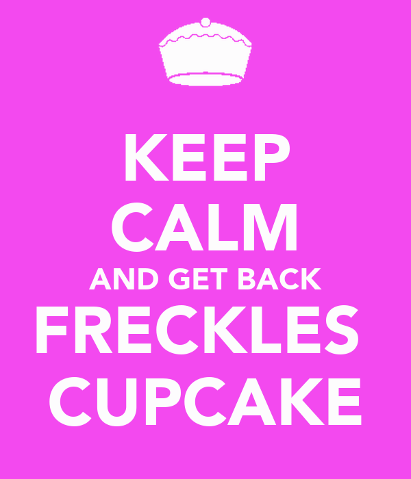KEEP CALM AND GET BACK FRECKLES  CUPCAKE