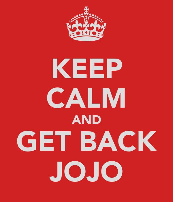 KEEP CALM AND GET BACK JOJO