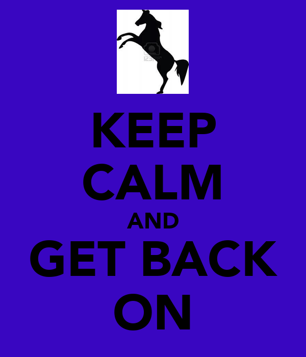 KEEP CALM AND GET BACK ON