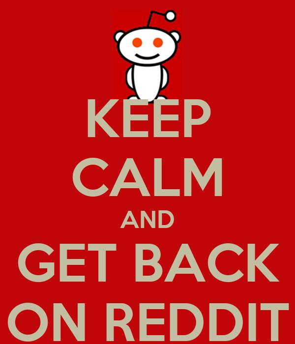 KEEP CALM AND GET BACK ON REDDIT