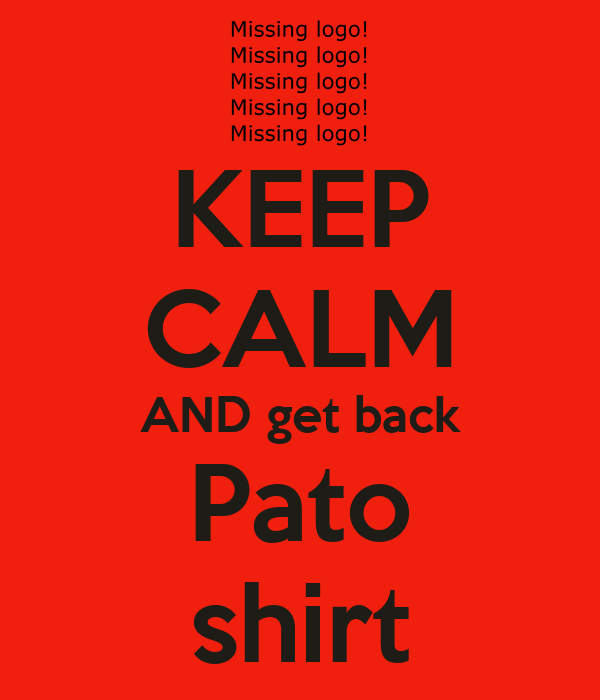 KEEP CALM AND get back Pato shirt