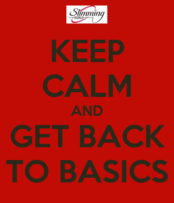 KEEP CALM AND GET BACK TO BASICS