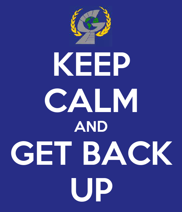 KEEP CALM AND GET BACK UP