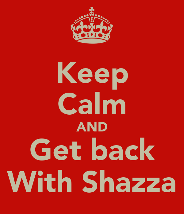 Keep Calm AND Get back With Shazza