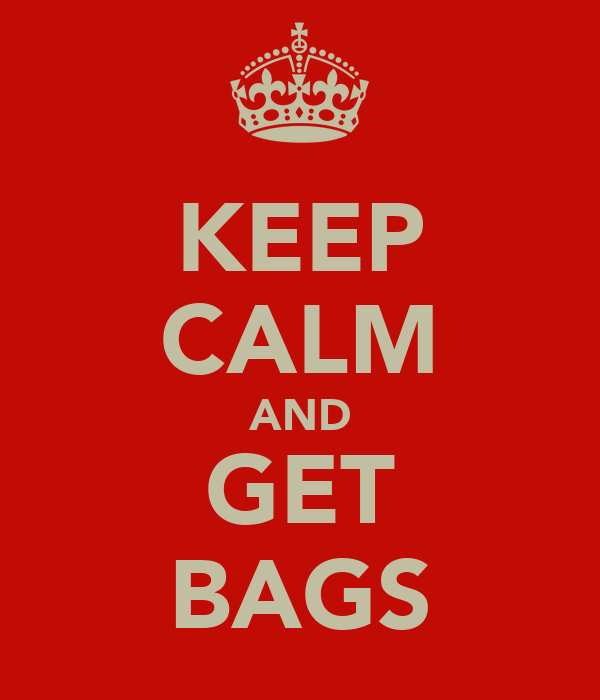 KEEP CALM AND GET BAGS