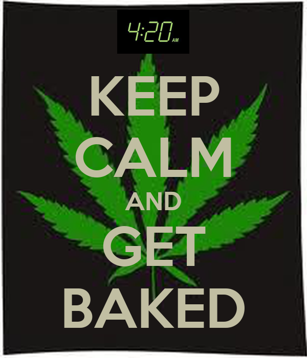 KEEP CALM AND GET BAKED