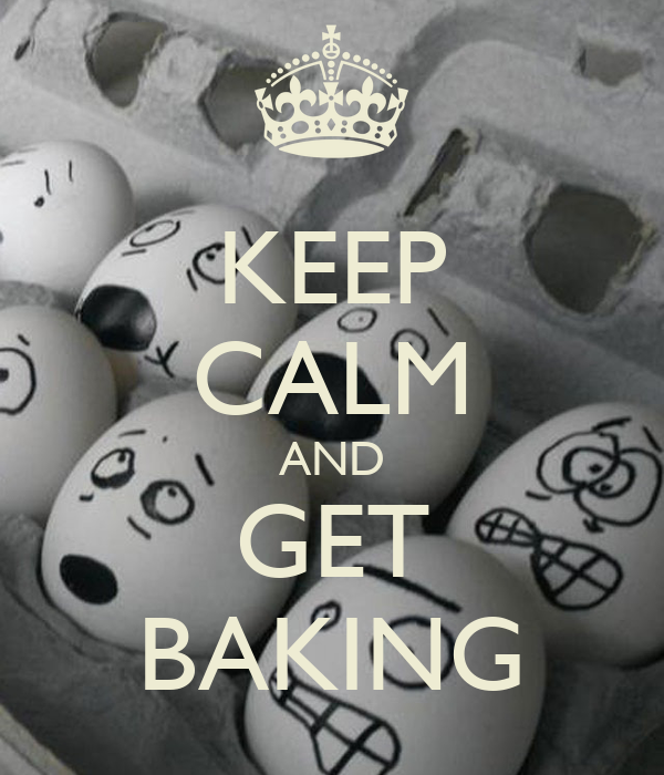KEEP CALM AND GET BAKING