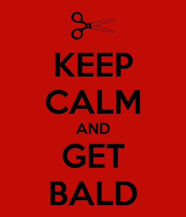 KEEP CALM AND GET BALD