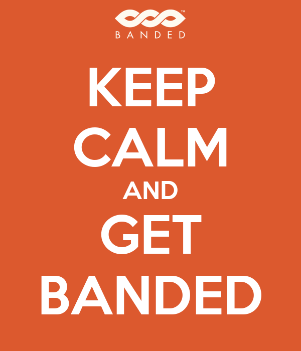 KEEP CALM AND GET BANDED