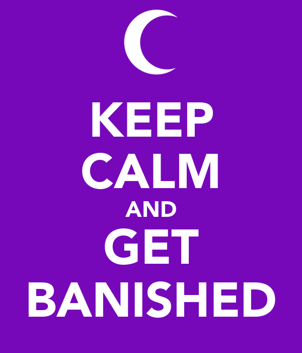 KEEP CALM AND GET BANISHED