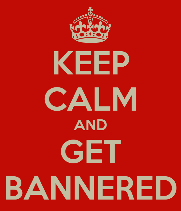 KEEP CALM AND GET BANNERED