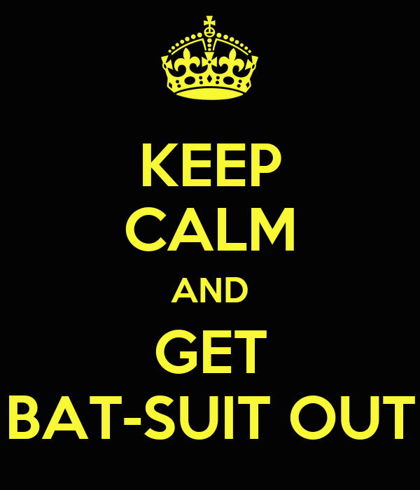 KEEP CALM AND GET BAT-SUIT OUT