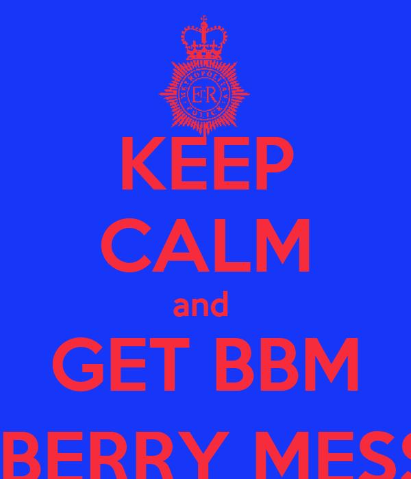 KEEP CALM and  GET BBM ( BLACKBERRY MESSENGER)