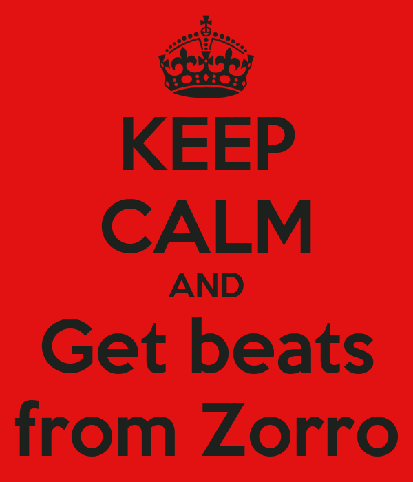 KEEP CALM AND Get beats from Zorro