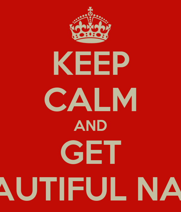 KEEP CALM AND GET BEAUTIFUL NAILS